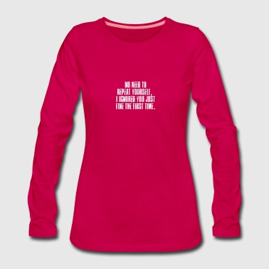 No need to repeat themselves, ignored - Women's Premium Longsleeve Shirt