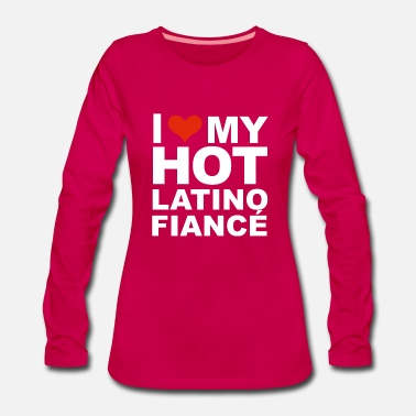 National I Love my hot Latino Fiance Engaged Engagement - Women's Premium Longsleeve Shirt