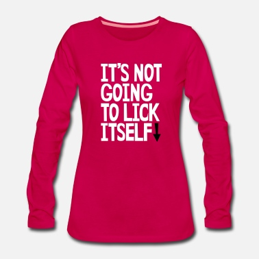 Cunnilingus It's not going to lick itself - Women's Premium Longsleeve Shirt