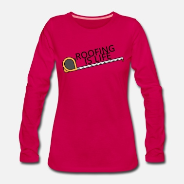 Roofing Roofing: Roofing Is Life. - Women's Premium Longsleeve Shirt