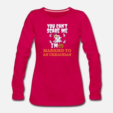 Trick Or Treat Can't scare me I'm Married to a Ukrainian - Women's Premium Longsleeve Shirt