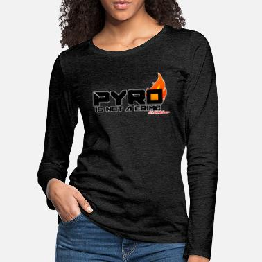 Pyro Is Not Pyro is not a crime1 png - Vrouwen premium longsleeve