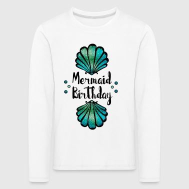 Mermaid birthday seashell MERMAID BIRTHDAY - Kids' Premium Longsleeve Shirt