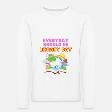 Everyday Should Be Library Day - Kids' Premium Longsleeve Shirt