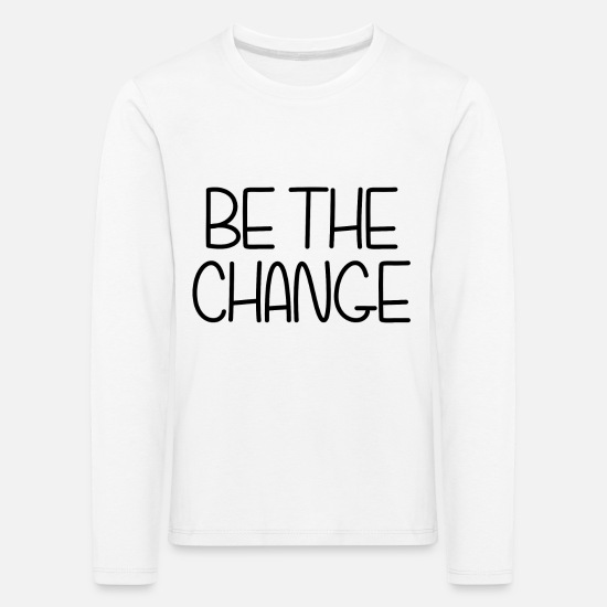 Gift Langarmshirts - BE THE CHANGE (IN THE WORLD) GIFT IDEA - Kinder Premium Langarmshirt Weiß