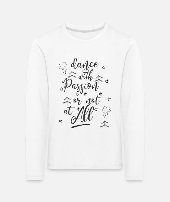 Festival Long-Sleeved Shirts - Great Dance Passion W Dance Shirt Gift Tee - Kids' Premium Longsleeve Shirt white