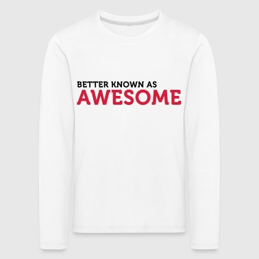 "Also known as ""awesome""! - Kids' Premium Longsleeve Shirt"