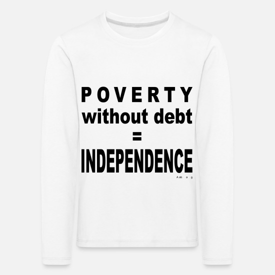 Society Long sleeve shirts - Poverty Without Debt = Independence - Kids' Premium Longsleeve Shirt white