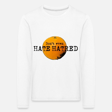 Don't even hate hatred - Rotten Orange Trump - Kinder Premium Langarmshirt