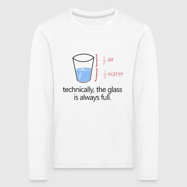 THE GLASS IS ALWAYS FULL! - Kids' Premium Longsleeve Shirt