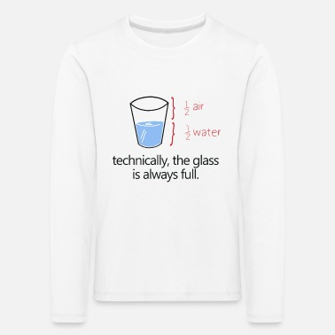 Physics THE GLASS IS ALWAYS FULL! - Kids' Premium Longsleeve Shirt