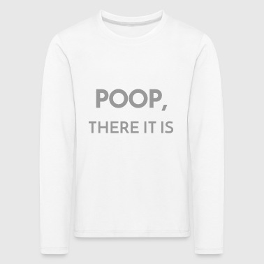 POOP THERE IT IS - Kids' Premium Longsleeve Shirt