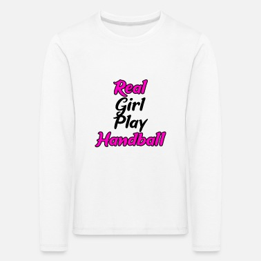 Real girls play handball - Kids' Premium Longsleeve Shirt