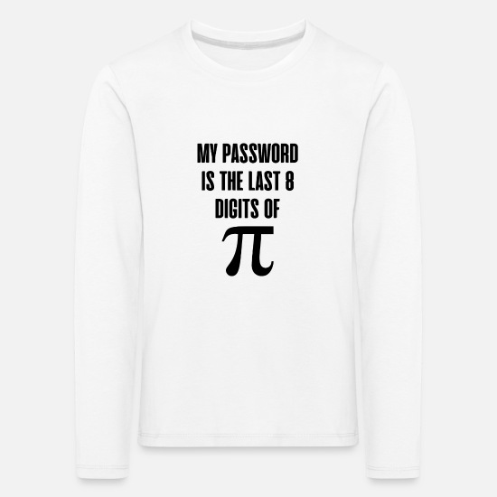 Professor Long sleeve shirts - My Password is the last 8 digits of pi gift - Kids' Premium Longsleeve Shirt white