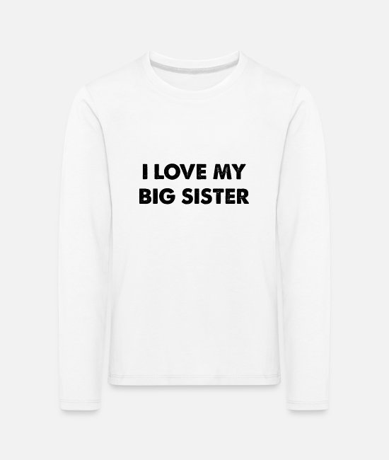 Big Long sleeve shirts - I LOVE MY BIG SISTER Siblings Family Love - Kids' Premium Longsleeve Shirt white