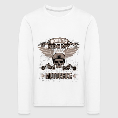 Chopper BORN TO MY Motortocht! - Kinderen Premium shirt met lange mouwen