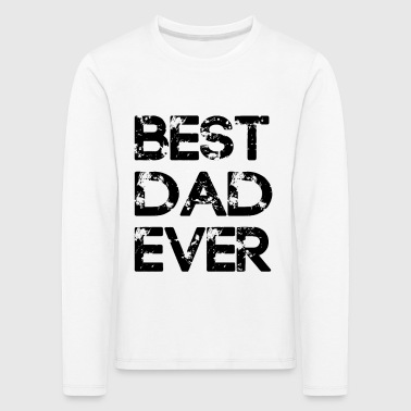 Best Dad Ever - Kids' Premium Longsleeve Shirt