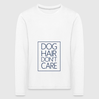 Dog Hair Do not Care - Kinderen Premium shirt met lange mouwen