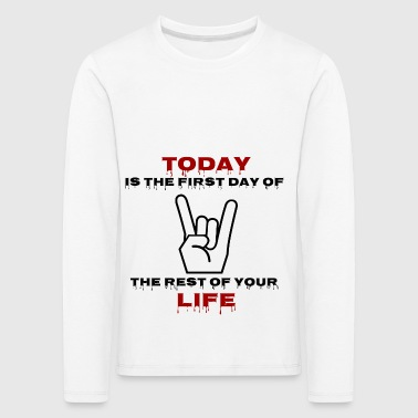 Today is the first day of the rest of your life We - Kinder Premium Langarmshirt