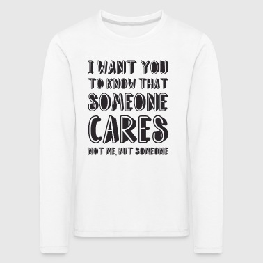 Someone Cares Funny Quote - Kids' Premium Longsleeve Shirt