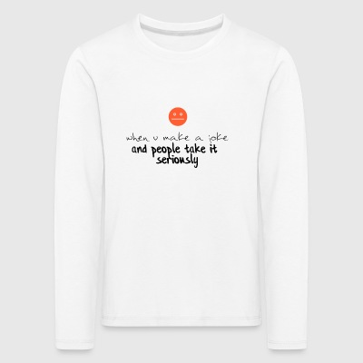 People just take it too seriously - Kids' Premium Longsleeve Shirt