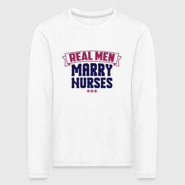 Real Men Marry Nurses - Maglietta Premium a manica lunga per bambini