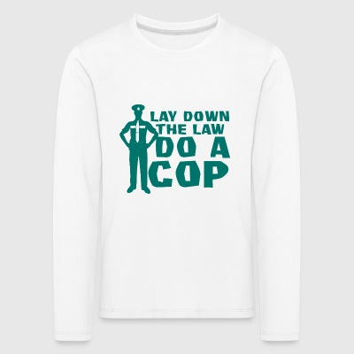 Police: Lay Down The Law Do A Cop - Kids' Premium Longsleeve Shirt