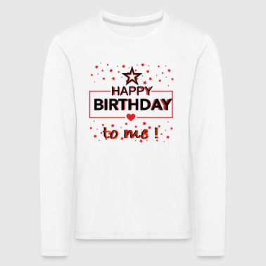 happy birthday to me - Kinder Premium Langarmshirt