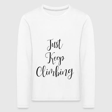 Just Keep Climbing - Kids' Premium Longsleeve Shirt