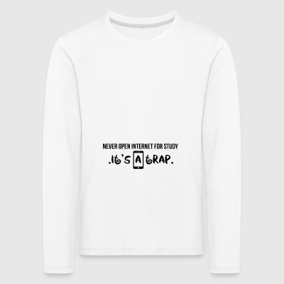 Never open internet for study - Kinder Premium Langarmshirt