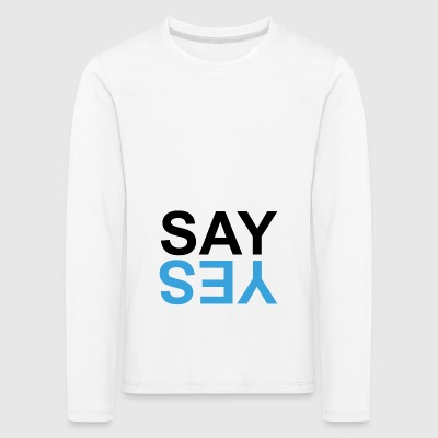 Say Yes - Say yes - Kids' Premium Longsleeve Shirt