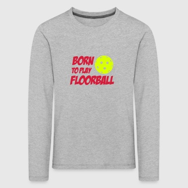 Born To Play Floorball - Kinderen Premium shirt met lange mouwen