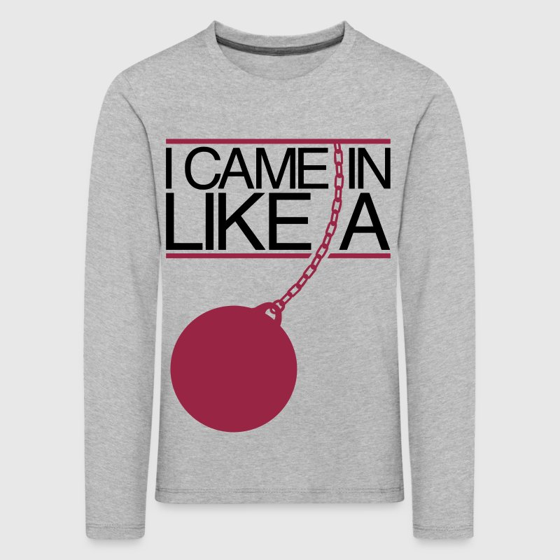 I Came In Like A Wrecking Ball - Kids' Premium Longsleeve Shirt