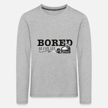 Bored of you all - Kinder Premium Langarmshirt