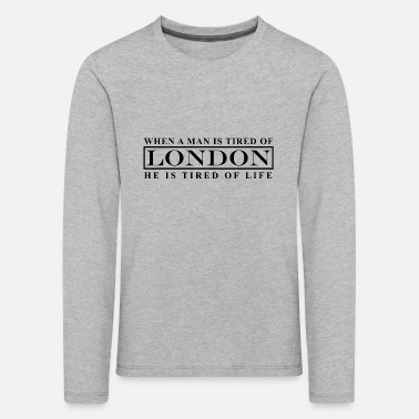 When he is tired of London he is tired of life - Kids' Premium Longsleeve Shirt