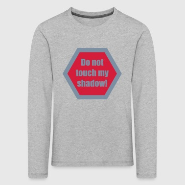 Do not touch my shadow - Kinder Premium Langarmshirt