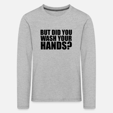 But did you wash your hands? Hygiene saves lifes - Kids' Premium Longsleeve Shirt