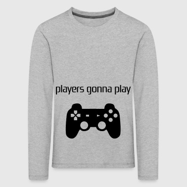 Players gonna Play / Geschenk Idee - Kinder Premium Langarmshirt