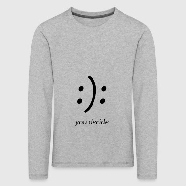 you decide happy or not desingn du endscheidest - Kinder Premium Langarmshirt