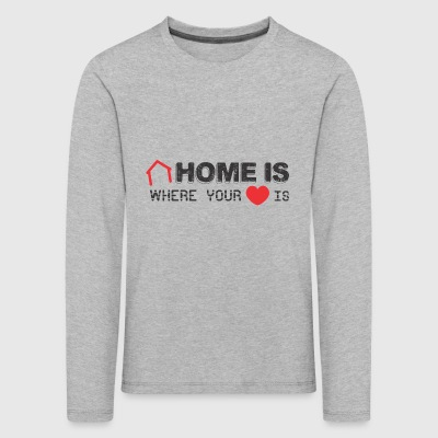 Home is Where your Heart Is - Kids' Premium Longsleeve Shirt