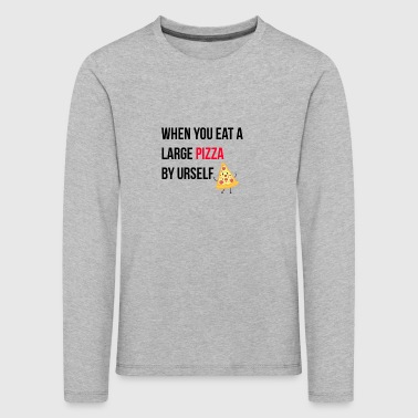 When you eat a large pizza by yourself - Kids' Premium Longsleeve Shirt