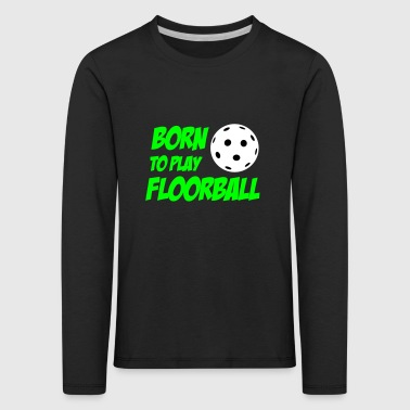 Born To Play Floorball - Kinder Premium Langarmshirt