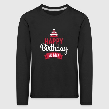 Happy birthday to me! - T-shirt manches longues Premium Enfant