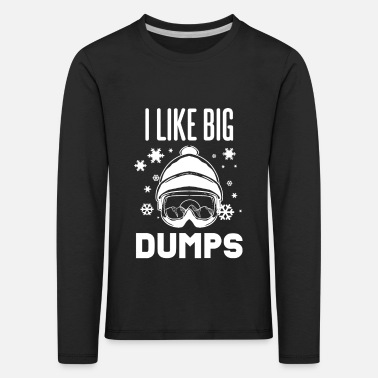 I love Big Dumps - For Skiers - Kids' Premium Longsleeve Shirt