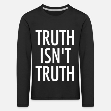 Truth Truth Is not Truth - Kids' Premium Longsleeve Shirt