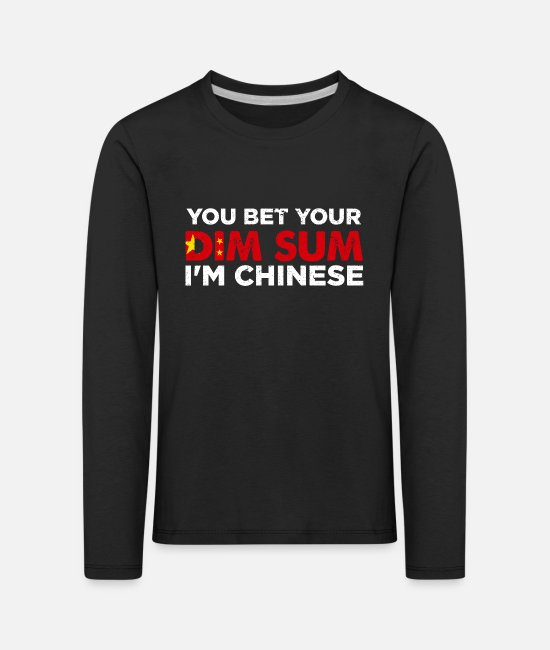 Foreign Long-Sleeved Shirts - You Bet Your Dim Sum I'm Chinese Funny National - Kids' Premium Longsleeve Shirt black