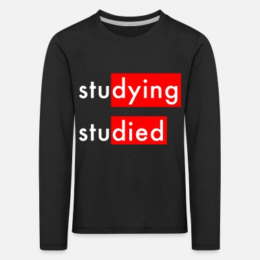 Studies Studying Studied - Kids' Premium Longsleeve Shirt