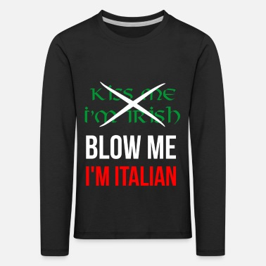 Do Kiss me I'm Irish, Blow me I'm Italian - Kids' Premium Longsleeve Shirt