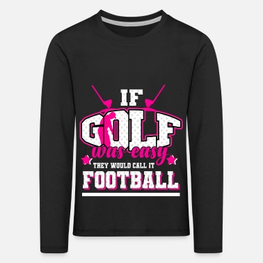 Golf - If it were easy, it would be soccer - Kids' Premium Longsleeve Shirt