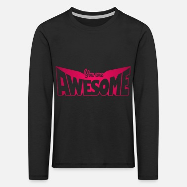 You are awesome - Kids' Premium Longsleeve Shirt